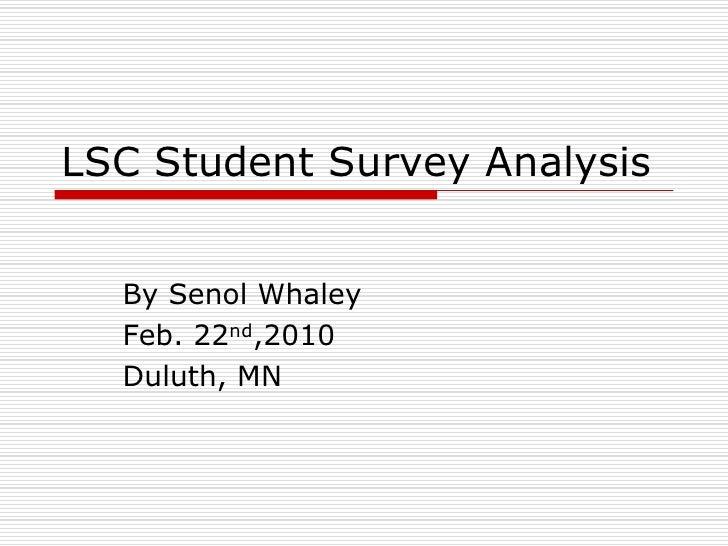LSC Student Survey Analysis<br />By Senol Whaley<br />Feb. 22nd,2010<br />Duluth, MN<br />