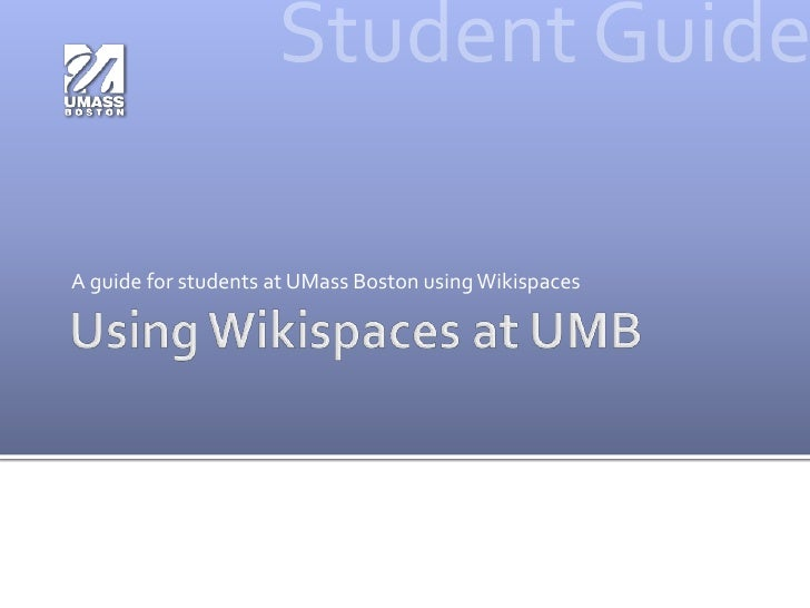 Using Wikispaces at UMB<br />A guide for students at UMass Boston using Wikispaces<br />Student Guide<br />