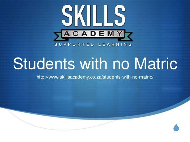 S Students with no Matric http://www.skillsacademy.co.za/students-with-no-matric/