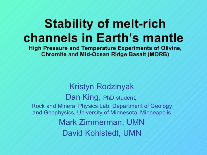 Stability of melt-rich channels in Earth's mantle  High Pressure and Temperature Experiments of Olivine, Chromite and Mid-...