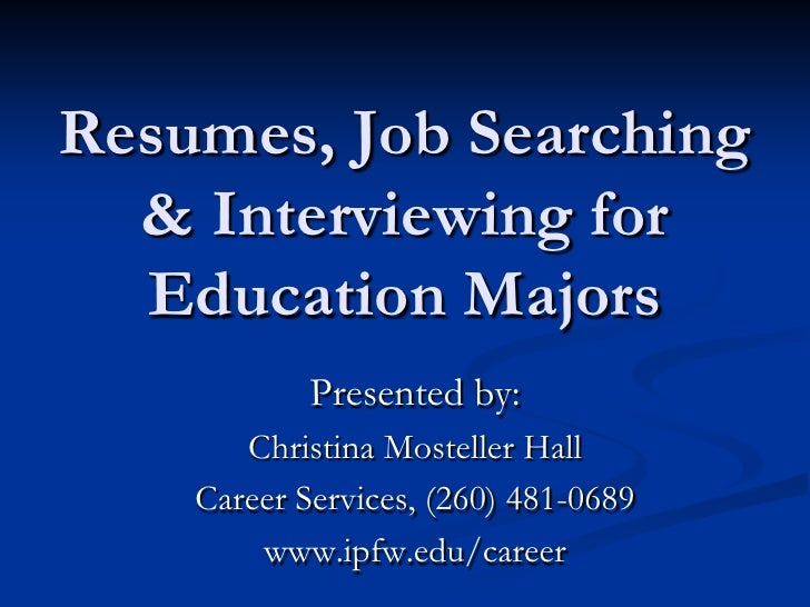 Resumes, Job Searching   & Interviewing for   Education Majors             Presented by:        Christina Mosteller Hall  ...