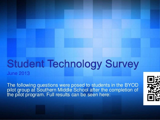 June 2013The following questions were posed to students in the BYODpilot group at Southern Middle School after the complet...