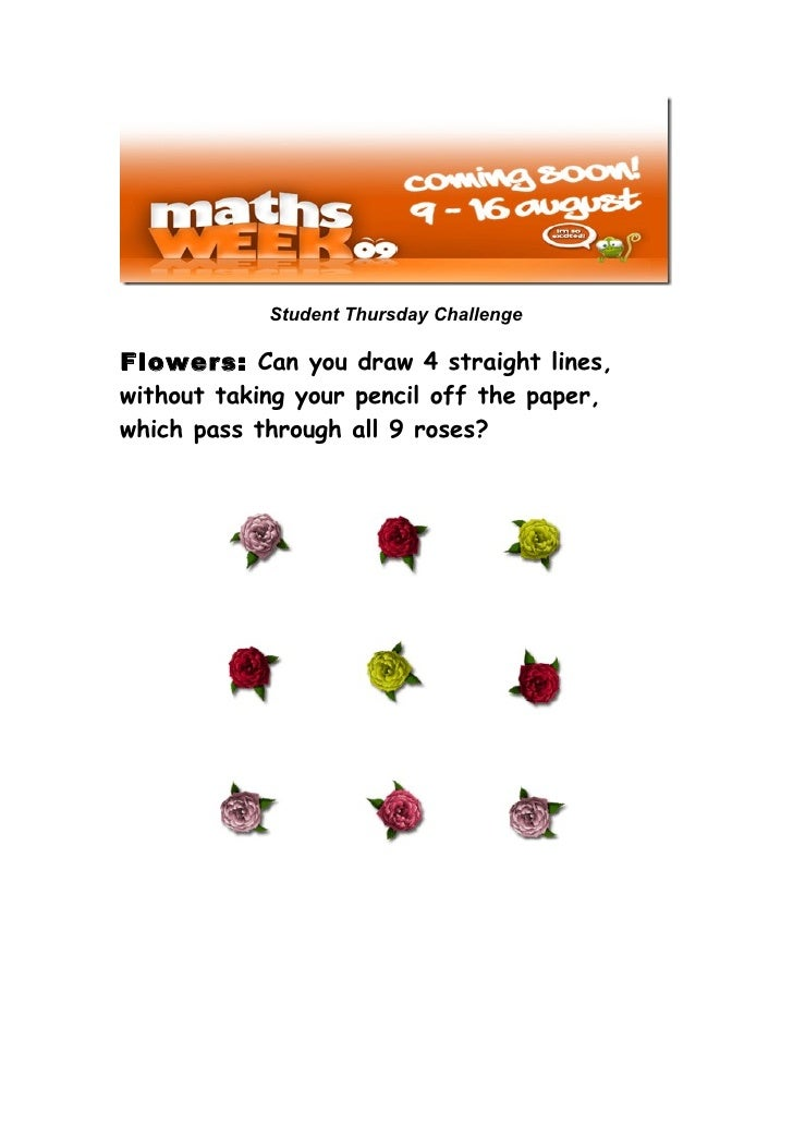 Student Thursday Challenge  Flowers: Can you draw 4 straight lines, without taking your pencil off the paper, which pass t...