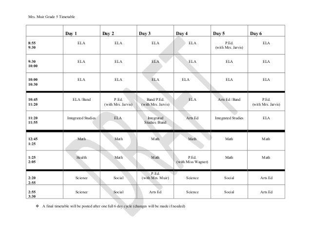 Mrs. Muir Grade 5 Timetable Day 1 Day 2 Day 3 Day 4 Day 5 Day 6 8:55 9:30 ELA ELA ELA ELA P.Ed. (with Mrs. Jarvis) ELA 9:3...