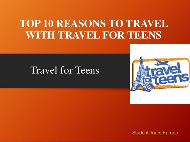 TOP 10 REASONS TO TRAVEL WITH TRAVEL FOR TEENS Travel for Teens  Student Tours Europe