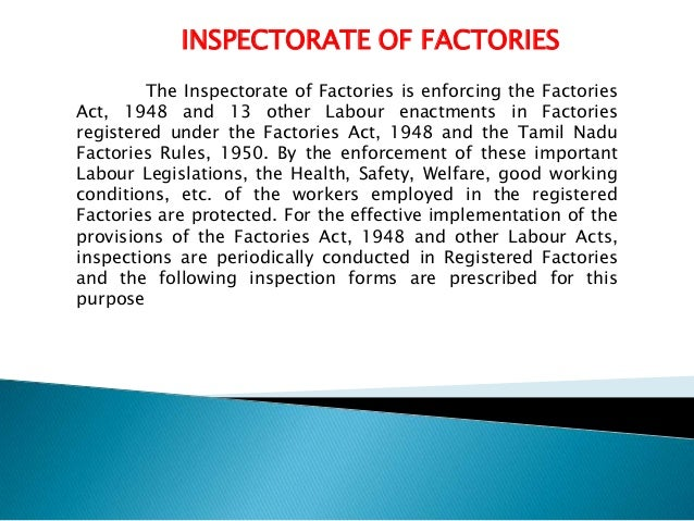 INSPECTORATE OF FACTORIES The Inspectorate of Factories is enforcing the Factories Act, 1948 and 13 other Labour enactment...
