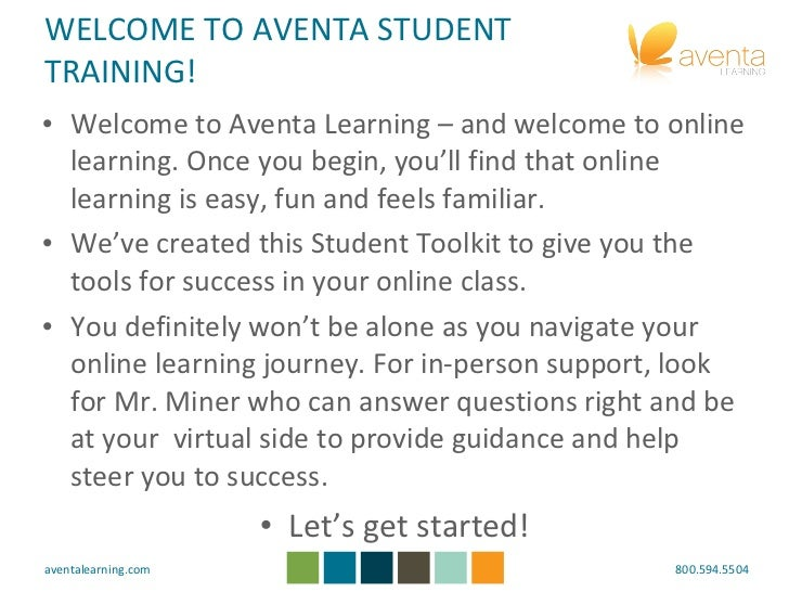 WELCOME TO AVENTA STUDENT TRAINING! <ul><li>Welcome to Aventa Learning – and welcome to online learning. Once you begin, y...