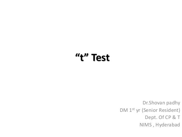 """t"" Test Dr.Shovan padhy DM 1st yr (Senior Resident) Dept. Of CP & T NIMS , Hyderabad"