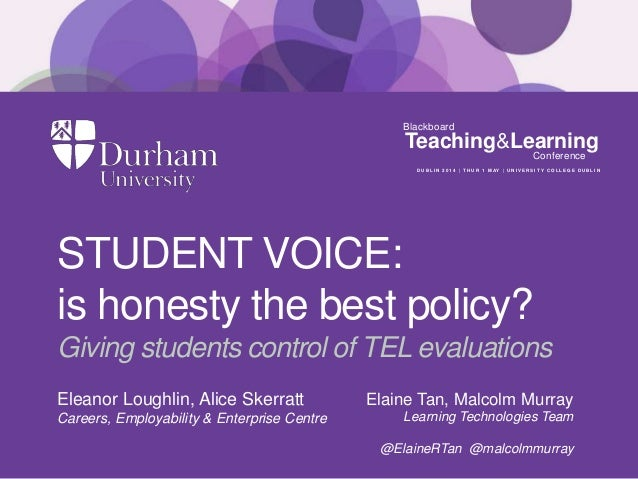 STUDENT VOICE: is honesty the best policy? Giving students control of TEL evaluations Eleanor Loughlin, Alice Skerratt Car...