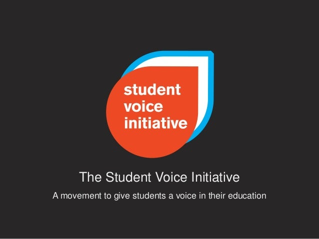 The Student Voice InitiativeA movement to give students a voice in their education