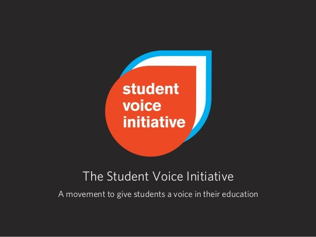 A movement to give students a voice in their education The Student Voice Initiative