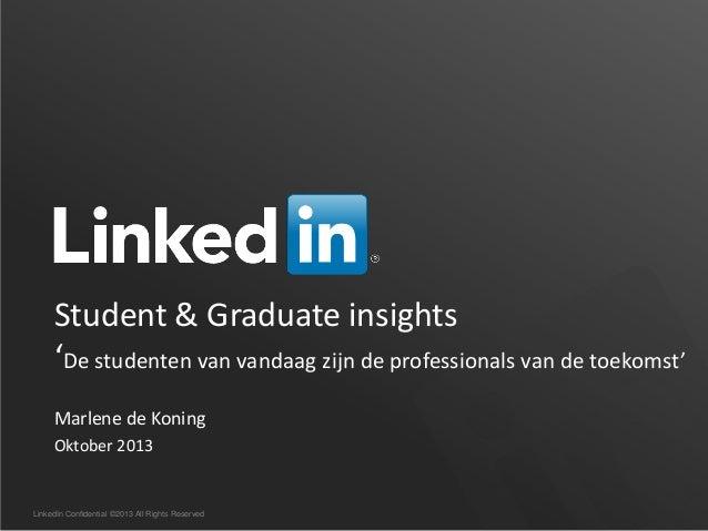 LinkedIn Confidential ©2013 All Rights Reserved Student & Graduate insights 'De studenten van vandaag zijn de professional...
