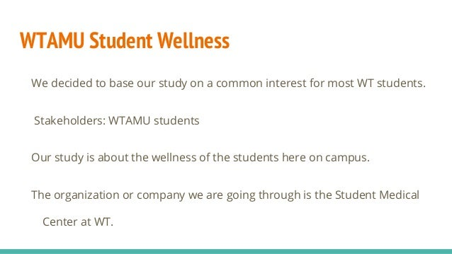 WTAMU Student Wellness We decided to base our study on a common interest for most WT students. Stakeholders: WTAMU student...