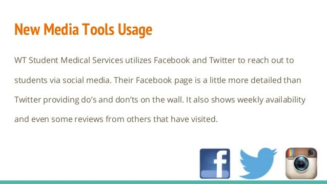 New Media Tools Usage WT Student Medical Services utilizes Facebook and Twitter to reach out to students via social media....