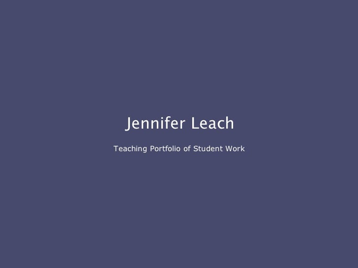 Jennifer Leach Teaching Portfolio of Student Work