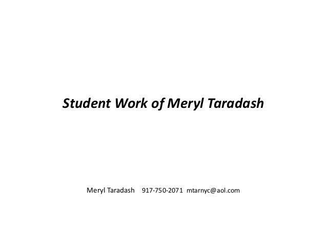 Student Work of Meryl Taradash Meryl Taradash 917-750-2071 mtarnyc@aol.com