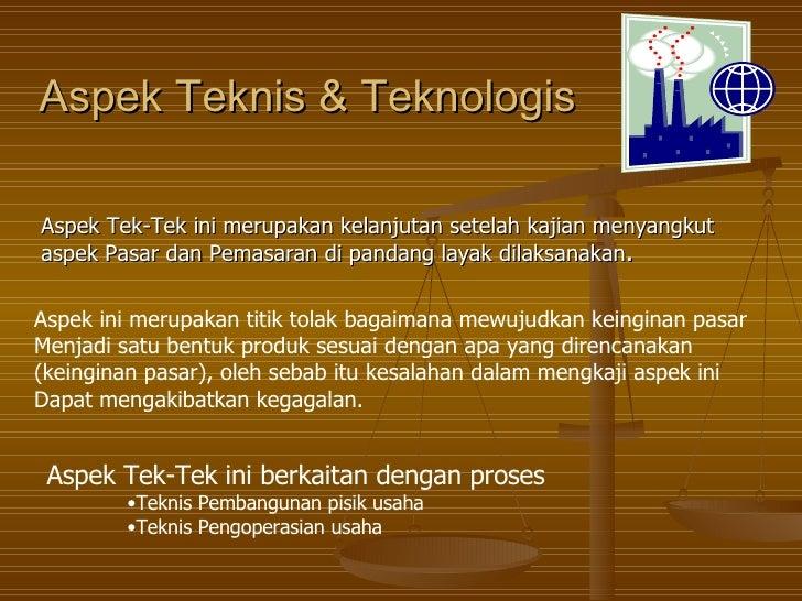 Aspek Teknis & Teknologis Aspek Tek-Tek ini merupakan kelanjutan setelah kajian menyangkut aspek Pasar dan Pemasaran di pa...