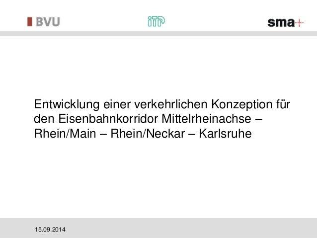 Entwicklung einer verkehrlichen Konzeption für  den Eisenbahnkorridor Mittelrheinachse –  Rhein/Main – Rhein/Neckar – Karl...