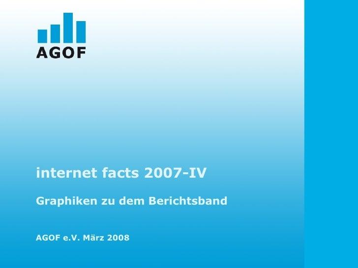 internet facts 2007-IV Graphiken zu dem Berichtsband AGOF e.V. März 2008