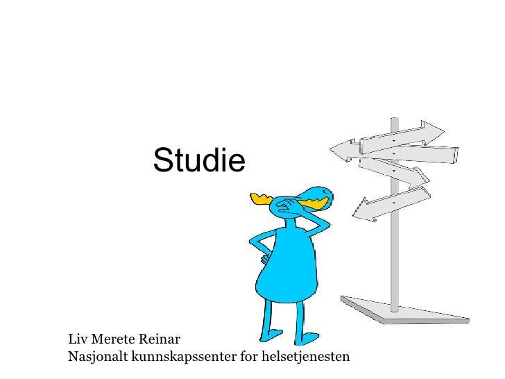 Studie design Liv Merete Reinar Nasjonalt kunnskapssenter for helsetjenesten