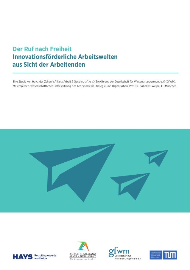 Der Ruf nach Freiheit Innovationsförderliche Arbeitswelten aus Sicht der Arbeitenden Eine Studie von Hays, der ZukunftsAll...