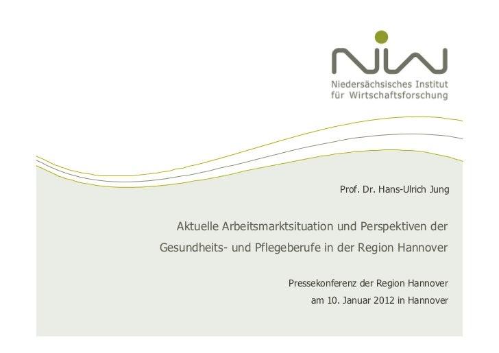 Prof. Dr. Hans-Ulrich Jung   Aktuelle Arbeitsmarktsituation und Perspektiven derGesundheits- und Pflegeberufe in der Regio...