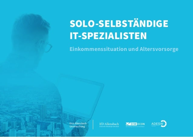 SOLO-SELBSTÄNDIGE IT-SPEZIALISTEN Einkommenssituation und Altersvorsorge Eine Allensbach- Untersuchung
