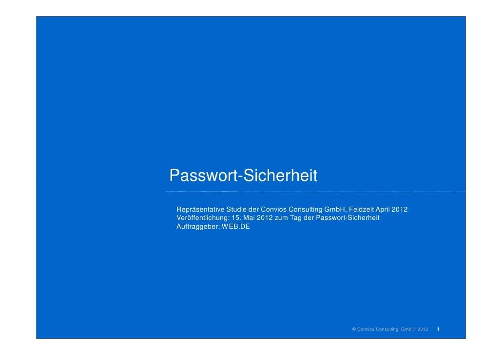 Passwort-SicherheitRepräsentative Studie der Convios Consulting GmbH, Feldzeit April 2012Veröffentlichung: 15. Mai 2012 zu...