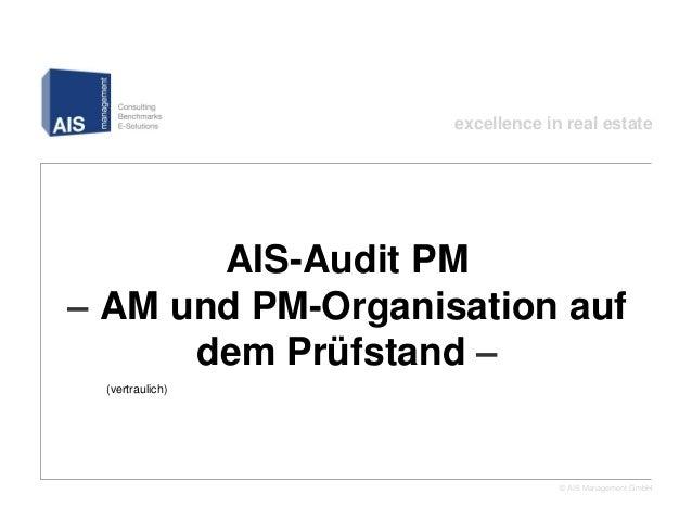 excellence in real estateAIS-Audit PM– AM und PM-Organisation auf dem Prüfstand –(vertraulich)                            ...