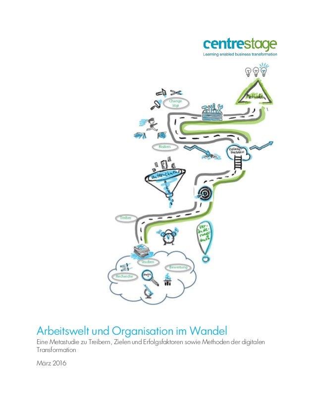 Arbeitswelt und Organisation im Wandel Eine Metastudie zu Treibern, Zielen und Erfolgsfaktoren sowie Methoden der digitale...