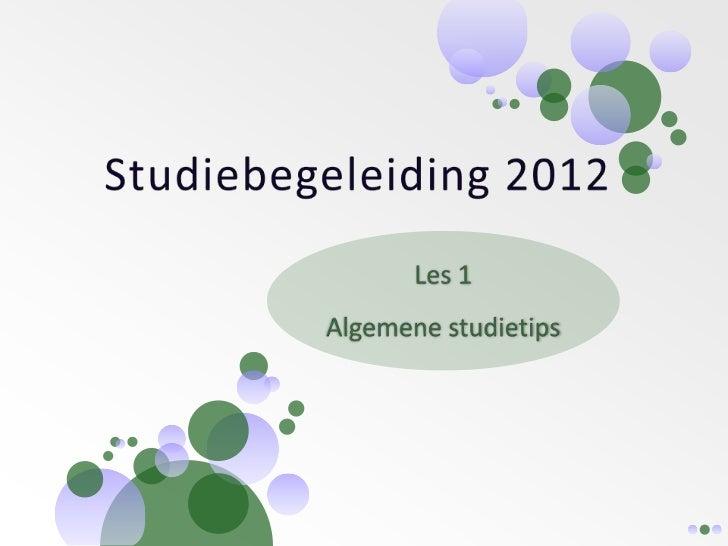 Studiebegeleiding 2012Wat breng ik altijd mee naar de lessen studiebegeleiding?- Agenda- Mapje       om je cursus in te st...