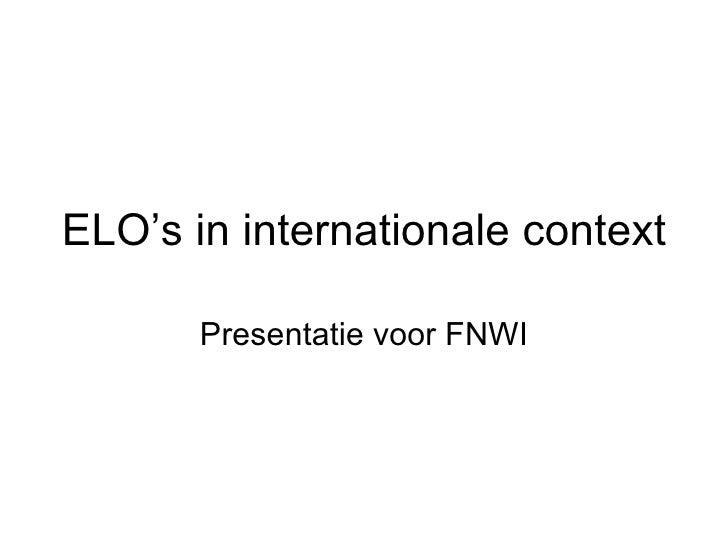 ELO's in internationale context Presentatie voor FNWI