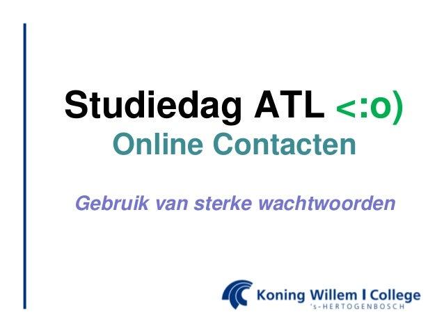 Studiedag ATL <:o)   Online ContactenGebruik van sterke wachtwoorden