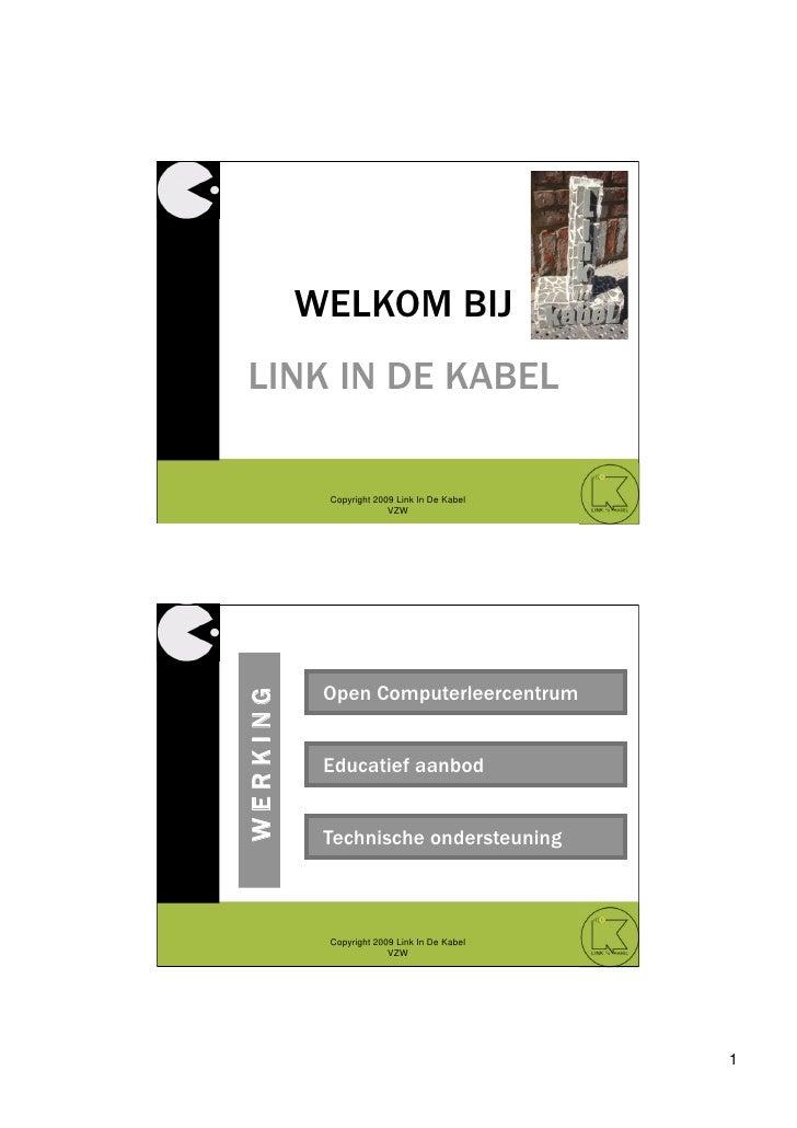 WELKOM BIJ LINK IN DE KABEL             Copyright 2009 Link In De Kabel                         VZW                Open Co...