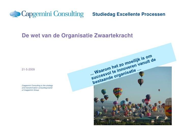 Studiedag Excellente Processen    De wet van de Organisatie Zwaartekracht     21-5-2009     Capgemini Consulting is the st...