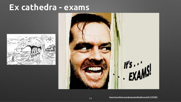 Ex cathedra - exams http://www.flickr.com/photos/wolflawlibrary/2417195782/ 14