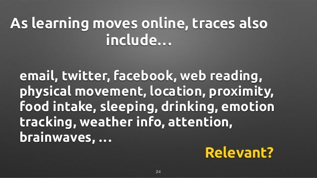 email, twitter, facebook, web reading, physical movement, location, proximity, food intake, sleeping, drinking, emotion tr...