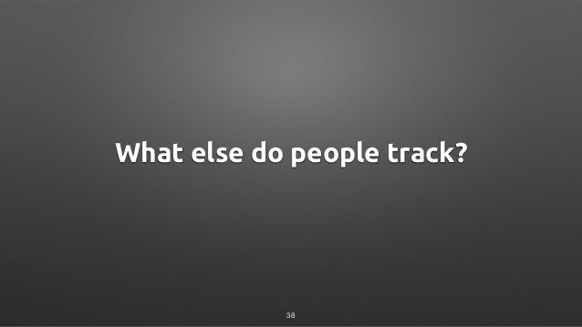 What else do people track? 38