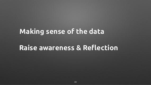 Making sense of the data Raise awareness & Reflection 40