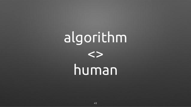algorithm <> human 43