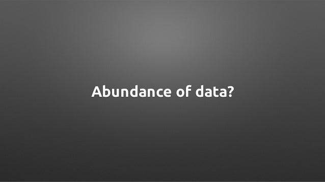Abundance of data?