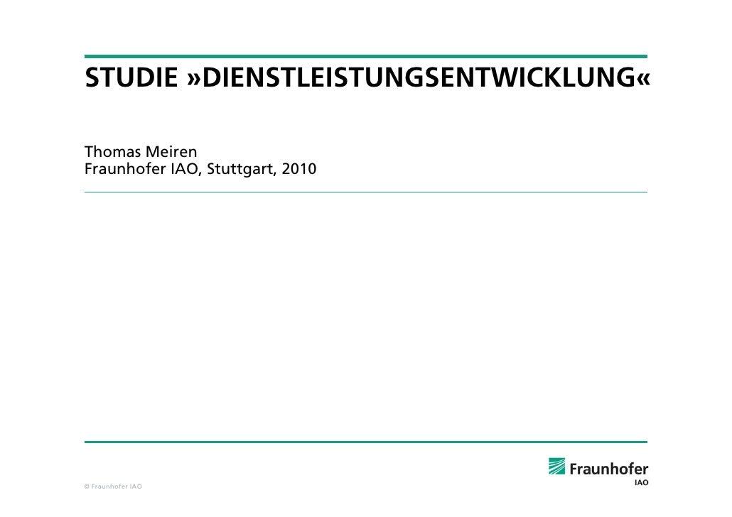 STUDIE »DIENSTLEISTUNGSENTWICKLUNG«Thomas MeirenFraunhofer IAO, Stuttgart, 2010© Fraunhofer IAO