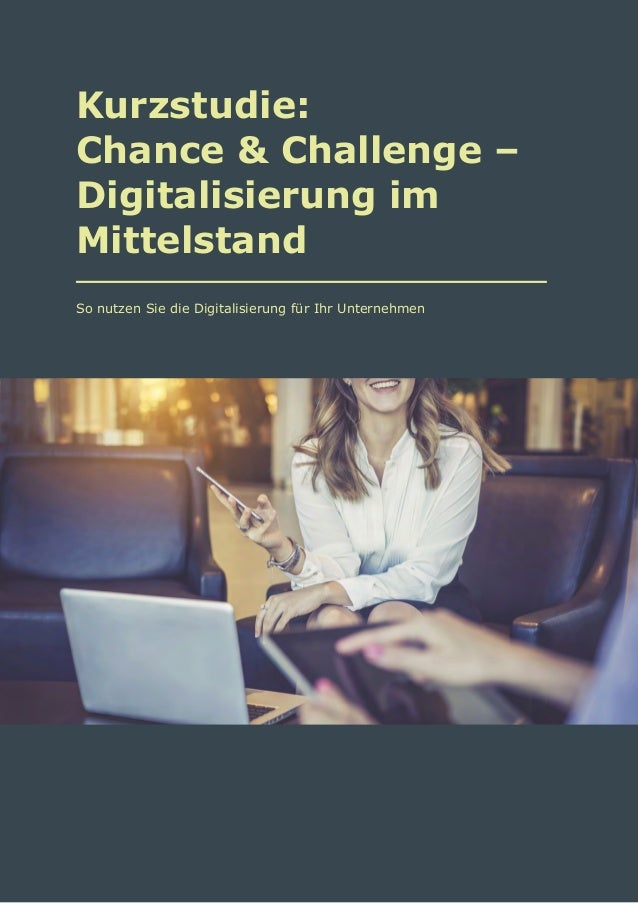 Kurzstudie: Chance & Challenge – Digitalisierung im Mittelstand So nutzen Sie die Digitalisierung für Ihr Unternehmen