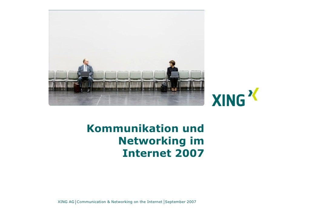 Kommunikation und                  Networking im                  Internet 2007    XING AG Communication & Networking on t...