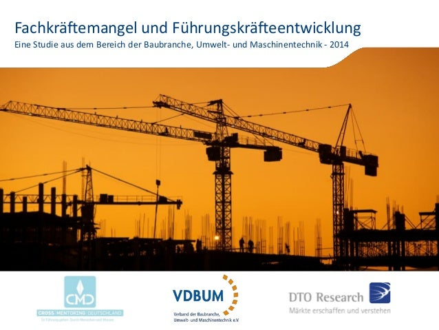 Fachkräftemangel und Führungskräfteentwicklung Eine Studie aus dem Bereich der Baubranche, Umwelt- und Maschinentechnik - ...