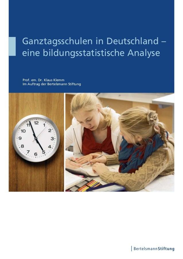 Prof. em. Dr. Klaus Klemm Im Auftrag der Bertelsmann Stiftung Ganztagsschulen in Deutschland – eine bildungsstatistische A...