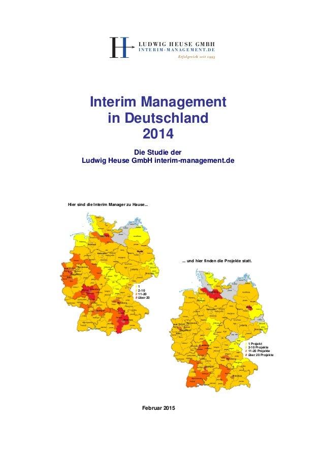 Interim Management in Deutschland 2014 Februar 2015 Die Studie der Ludwig Heuse GmbH interim-management.de Hier sind die I...
