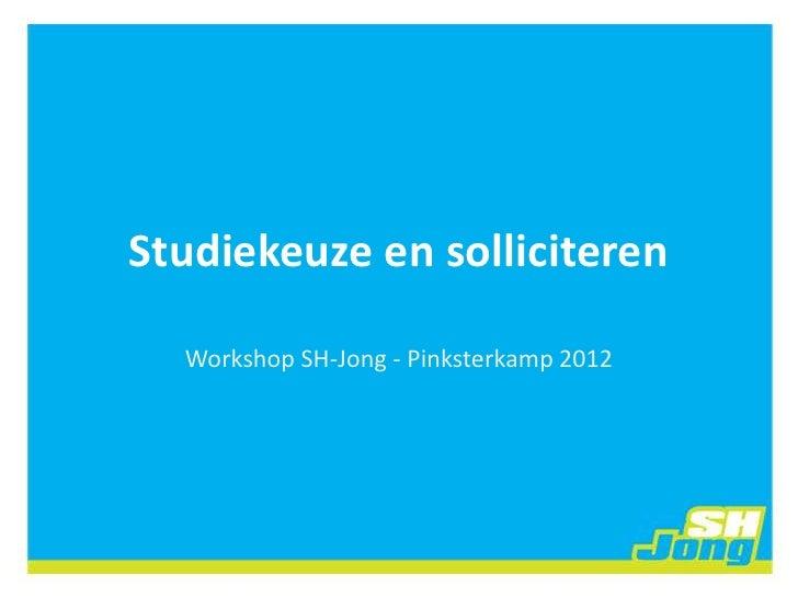 Studiekeuze en solliciteren  Workshop SH-Jong - Pinksterkamp 2012
