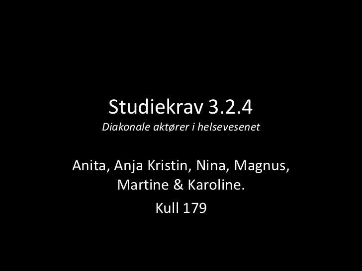 Studiekrav 3.2.4    Diakonale aktører i helsevesenetAnita, Anja Kristin, Nina, Magnus,       Martine & Karoline.          ...