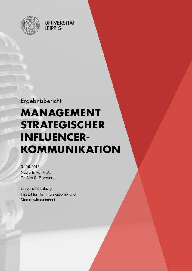 MANAGEMENT STRATEGISCHER INFLUENCER- KOMMUNIKATION 01.05.2018 Nadja Enke, M.A. Dr. Nils S. Borchers Universität Leipzig In...